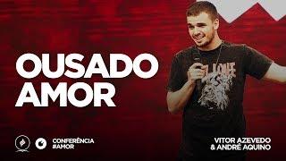 Ousado Amor | Vitor Azevedo & André Aquino |  #AMOR - 14/04/2018