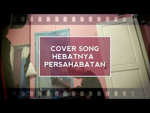 Cover Song Hebatnya Persahabatan (original Soundtrack Adit Sopo Jarwo