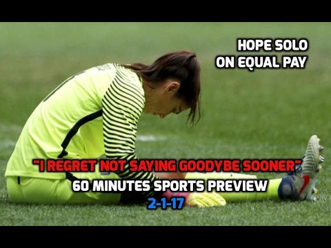 "USWNT - Hope Solo ""I Regret Not Saying Goodbye Sooner"" (60 Minutes Sports Preview) - 2-1-17"