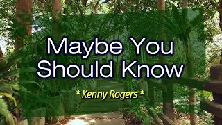 Maybe You Should Know - KARAOKE VERSION - as popularized by Kenny Rogers