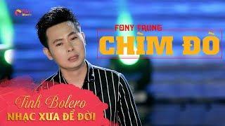 Chìm Đò - Fony Trung    Official MV    NHẠC XƯA ĐỂ ĐỜI
