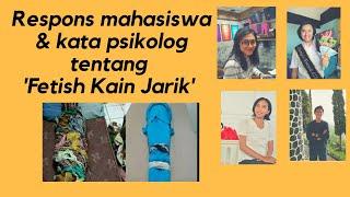Fetish Kain Jarik Gilang Eizan Di Mata Mahasiswa Psikologi.
