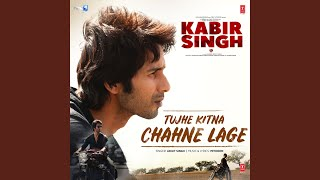 Tujhe Kitna Chahne Lage (From