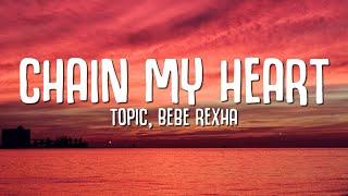 Download Topic, Bebe Rexha - Chain My Heart (Lyrics)