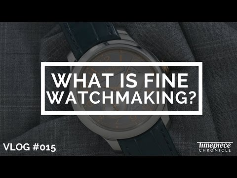 What is Fine Watchmaking? | Vlog #015