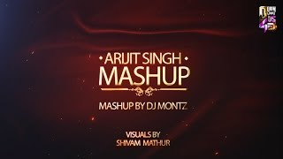Arijit Singh Mashup | DJ Montz | Shivam Mathur Visuals