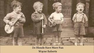 Do Blonds Have More Fun   Wayne Roberts