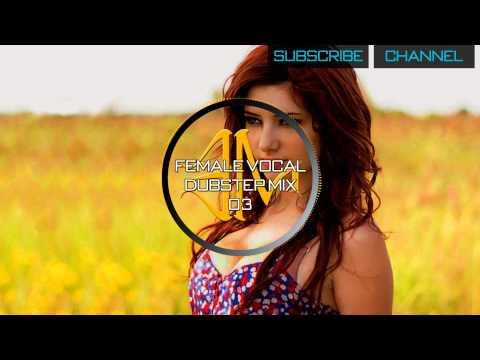 Female Vocal Dubstep Mix - 03