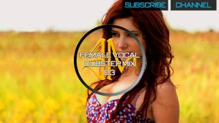 Repeat youtube video Female Vocal Dubstep Mix - 03