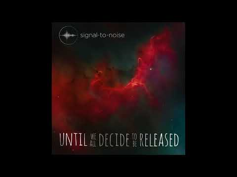 Signal to Noise - Until We All Decide to Be Released (album version)