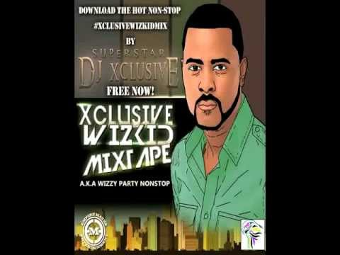 DJ Xclusive Presents - The Xclusive Wizkid Mix