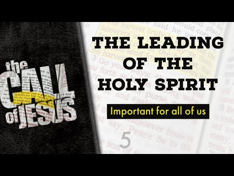 5 - THE LEADING OF THE HOLY SPIRIT - Important for all of us