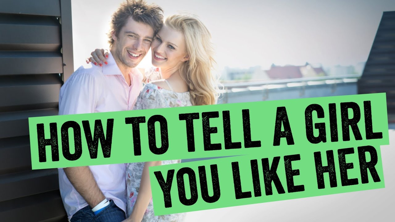 What To Say When Telling A Girl You Like Her