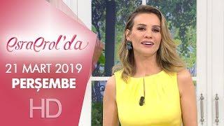 Esra Erol'da 21 Mart 2019 | Perşembe