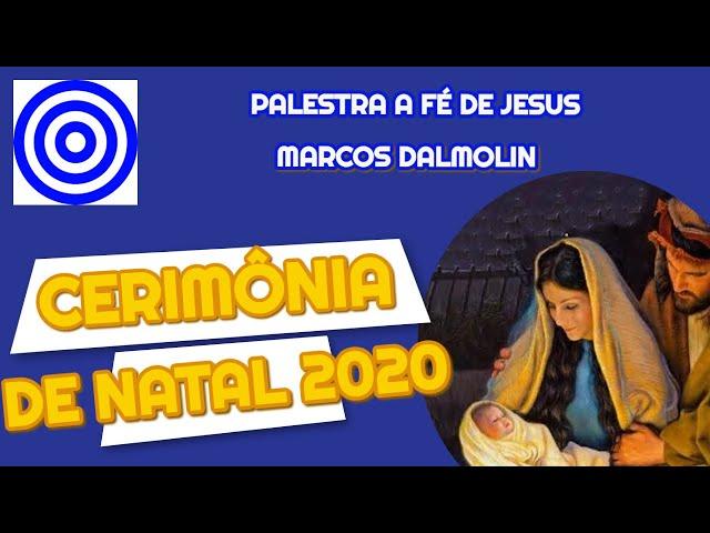 CERIMÔNIA DE NATAL 2020- Palestra A FÉ DE JESUS: