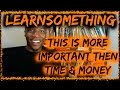 Learnsomething - This is More important than TIME & MONEY