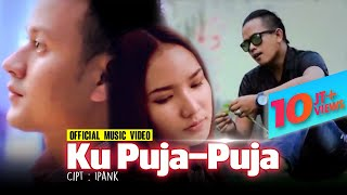 Download lagu IPANK - KU PUJA PUJA (OFFICIAL VIDEO)