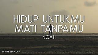 NOAH - Hidup Untukmu Mati Tanpamu (Lirik)