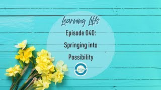 Learning Lifts: Episode 040 – Springing into Possibility