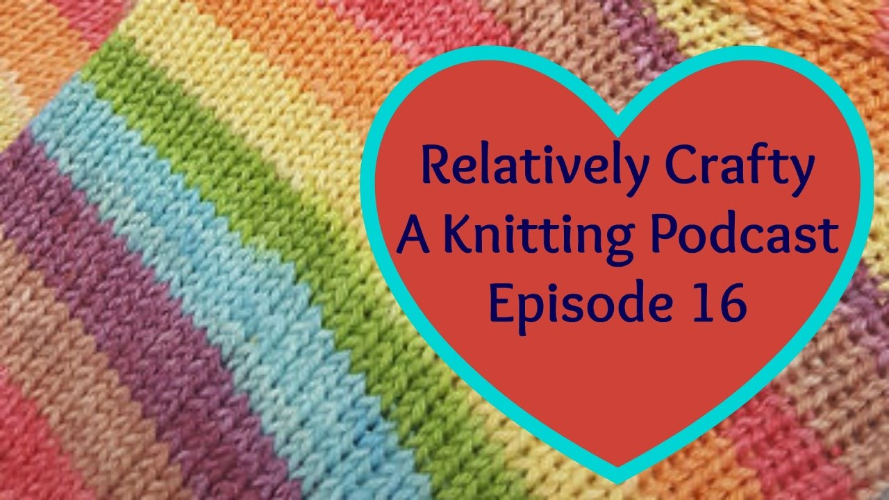 Crafty Relatively Crafty A Knitting Podcast 16 Youtube