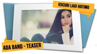 Video ADA Band - Kucuri Lagi Hatimu (Official Teaser) download MP3, 3GP, MP4, WEBM, AVI, FLV Februari 2018