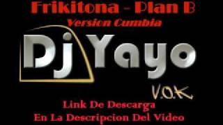 Frikitona (Version Cumbia) - PLAN B [Remix DJ YAYO]