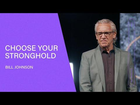 Choose Your Stronghold - Bill Johnson (Full Sermon) | Bethel Church