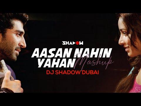 Aasan Nahin Yahan Mashup | Aashiqui 2 | DJ Shadow Dubai | 2013 | Full Video