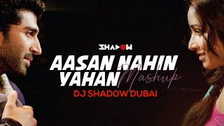 Aasan Nahin Yahan Mashup | Aashiqui 2 | DJ Shadow Dubai | 2013 | Full Video