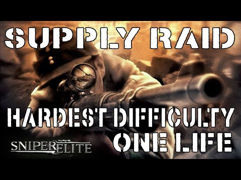 Sniper Elite - Supply Raid - Hardest Difficulty - One Life
