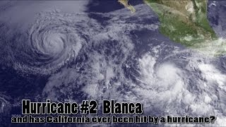 Hurricane #2 BLANCA & has California ever been hit by a Hurricane?