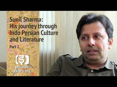 Sunil Sharma: His journey through Indo-Persian culture and literature, part 2