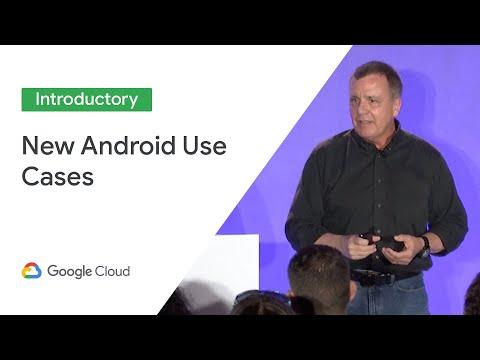 Beyond the Smartphone: New Use Cases for Android (Cloud Next '19)