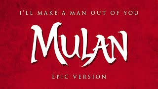 I'll Make a Man Out of You - Mulan | Epic Version