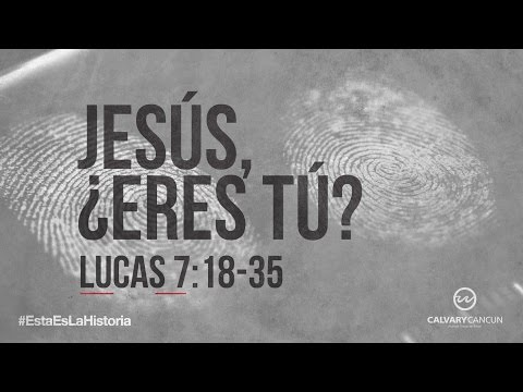 lucas-7:18-35-—-«jesús-¿eres-tú?»