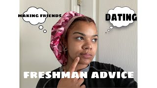 FRESHMAN ADVICE (DATING, FRIENDS, GRADES + MORE)
