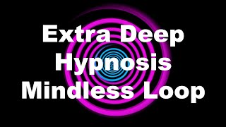 Extra Deep Hypnosis: Mindless Loop