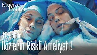 İkizlerin riskli ameliyatı! - Mucize Doktor 17. Bölüm