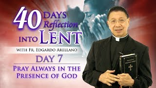 40 Days Reflection into Lent DAY 7  PRAY ALWAYS IN THE PRESENCE OF GOD