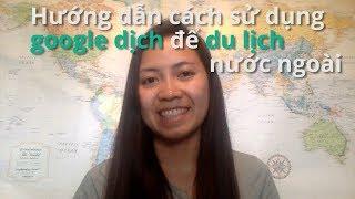 Hướng dẫn cách sử dụng google dịch để du lịch nước ngoài
