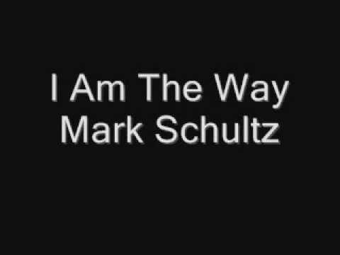 I Am The Way - Mark Schultz