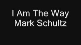 I Am The Way - Mark Schultz