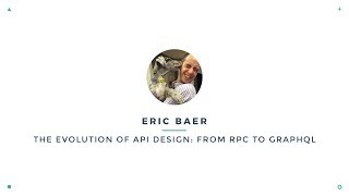 Eric Baer - The Evolution of API Design: From RPC to GraphQL | VueConf 2017