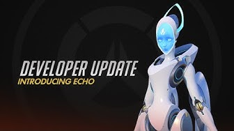 Developer Update | Introducing Echo | Overwatch