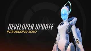 Developer Update   Introducing Echo   Overwatch