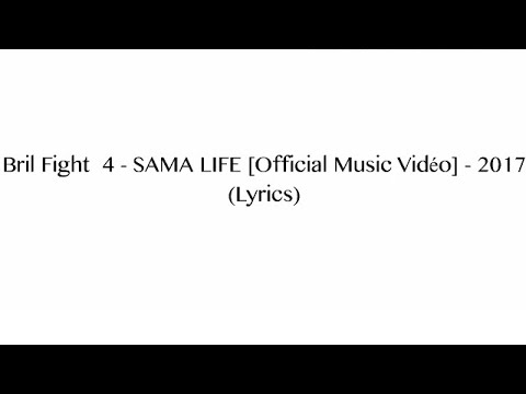 Bril Fight  4 - SAMA LIFE [Official Music Vidéo] - 2017 (Lyrics)