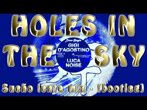 Gigi D'Agostino & Luca Noise - Holes In The Sky (Sueño lento mix) - [bootleg]
