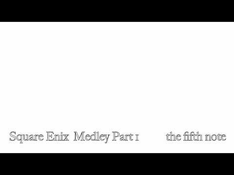 the fifth note - Square Enix Medley Part 1