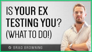 Is Your Ex Testing You? What You Can Do About It!