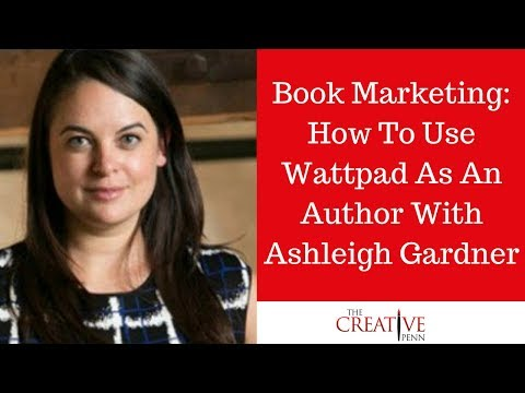 Book Marketing: How To Use Wattpad As An Author With Ashleigh
